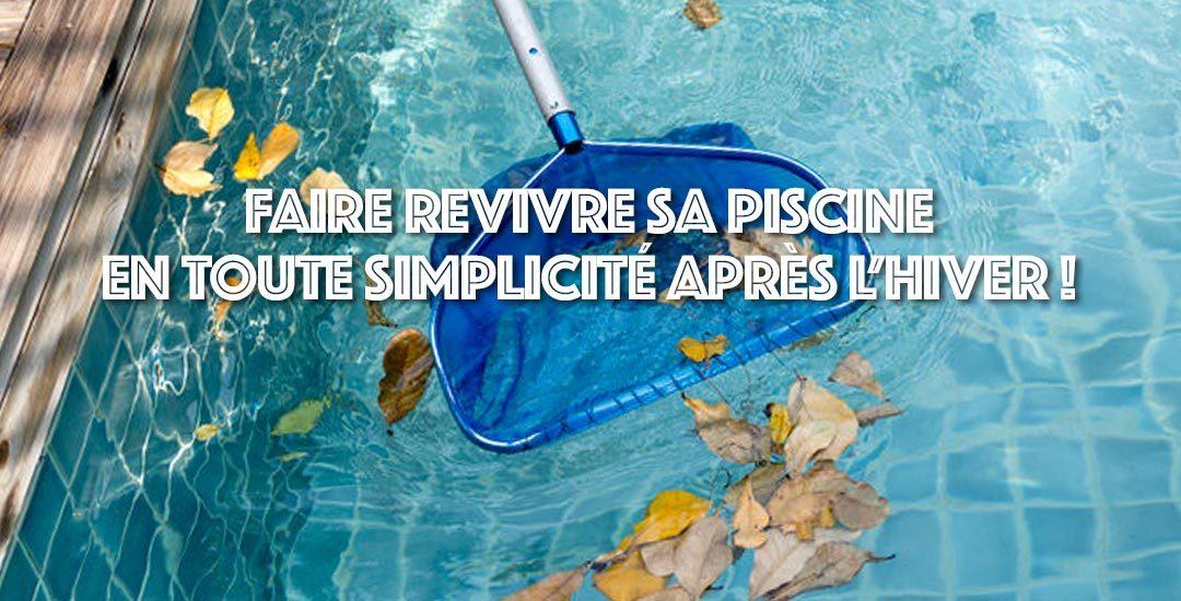 Faire revivre votre piscine en toute simplicité après l'hiver !