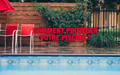 Comment protéger votre piscine?